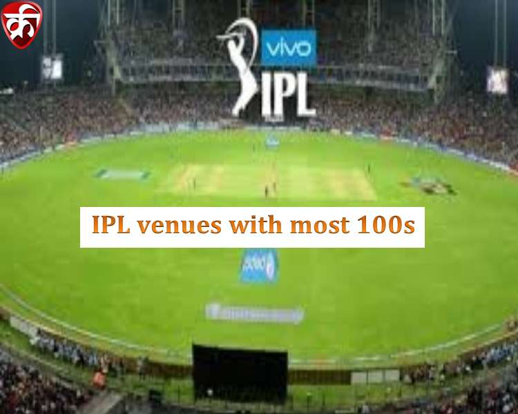 IPL venues with most hundred